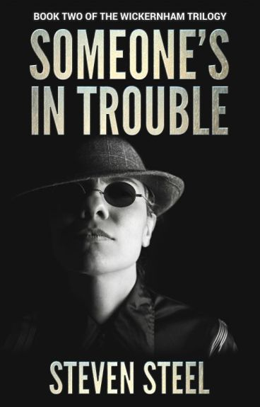 Someone's In Trouble (BOOK TWO OF THE WICKERNHAM TRILOGY) by StevenSteel