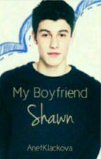 My Boyfriend Shawn [Shawn Mendes] by AnetKlackova