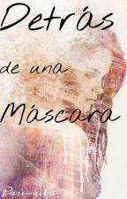 DETRAS DE UNA MASCARA by pau-ula