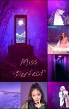 """Miss """"Perfect"""" [Befejezett] by ParkSandraa"""