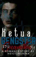 {C}Ketua Gangster Itu Suamiku?!+Guardian by HeyitsNurina