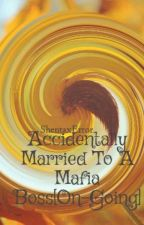 Accidentally Married To A Mafia Boss[On-Going] by ShentaxError