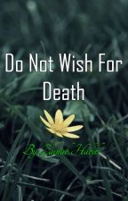 Do Not Wish For Death by MuslimYouth
