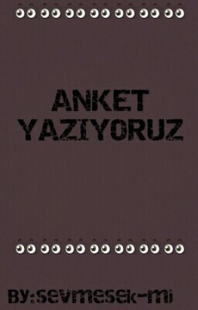 ANKET YAZIYORUZ by sevmesek_mi