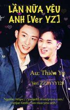 ( fanfic Du-Châu) LẦN NỮA YÊU ANH (Ver) by ZZZYYY123