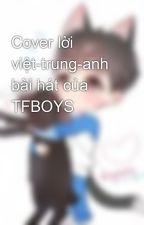 Cover lời việt-trung-anh bài hát của TFBOYS by nhungtfboys