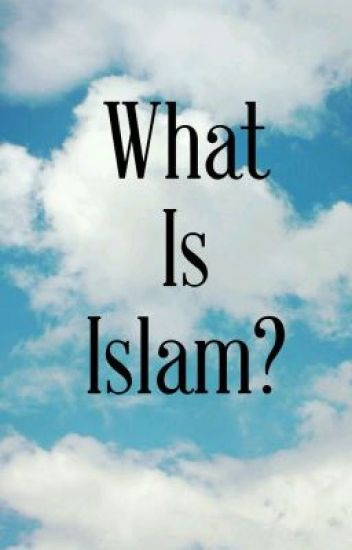 What Is Islam? - Muslim Youth - Wattpad