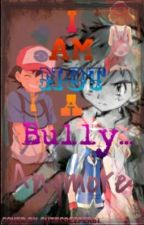 I Am Not A Bully.... Anymore by AhmedEhab950