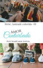 "Amor conturbado- 3°  Livro Da série ""Amizade colorida"". CONCLUIDO by poly20022"