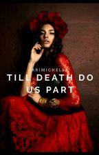'Til Death Do Us Part by arimichella
