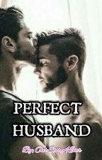 PERFECT HUSBAND (MxM) ✔ by OurStory_4Ever