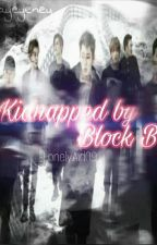 Kidnapped By Block B (Block B Fanfic) UNDER MAJOR EDITING by LonelyAid09
