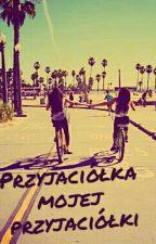 Przyjaciółka mojej przyjaciółki ¦ ZAKOŃCZONE  by Mary_ska008