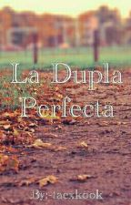 La Dupla Perfecta by -taexkook