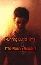 Running Out of Time (Barry Allen/The Flash x Reader) by KillerWriter09