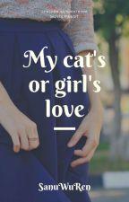 Моя котячья или девчачья любовь? by SanuWuRen