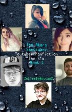 YouTuber Fanfiction - The Six | The Akara Sanctuary | Book #2 by LittleWriterBecca