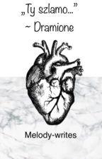 Ty szlamo... ~ Dramione by melody-writes