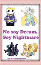 No soy Dream, Soy Nightmare (NightCross) (Pausada) by meencaantaleer