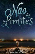 Não há Limites by AmandaLorenaFarias