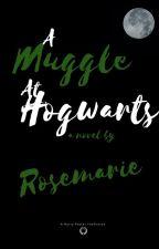 A Muggle at Hogwarts by -Rosemarie03-