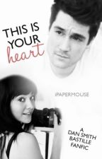 This Is Your Heart  // Dan Smith Fanfic by littlemadme