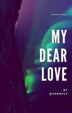 My Dear Love  [two seasons] by pornpcy