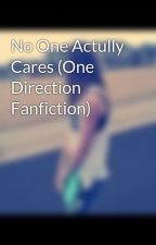 No One Actully Cares (One Direction Fanfiction) by Katz123456