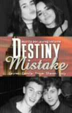 Destiny Mistake  by camzomfg