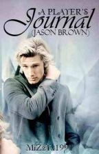 A Player's Journal (Jason Brown) by its_kay_91