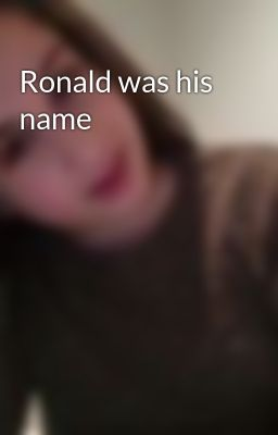 Ronald was his name