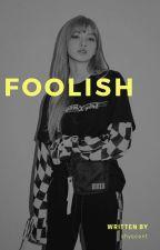 Foolish ✔ -bamlis by shyscent