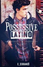 The Possessive Latino  by x_serrano9