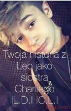 Twoja historia z Leo jako siostra Charliego |L.D.| |C.L.| (Wolno pisane) by JuliX54321