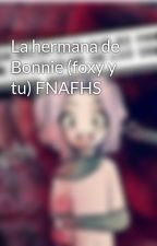 La hermana de Bonnie (foxy y tu) FNAFHS  by Bonniie12
