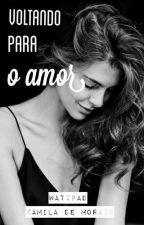Voltando para o amor (EM PAUSA) by milamorais01