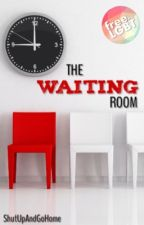The Waiting Room by ShutUpAndGoHome