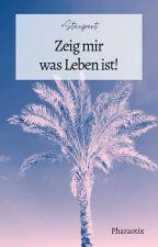 Zeig mir was Leben ist! (#Stexpert) by Pharaotix