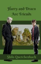Harry and Draco Are Friends (HP - Drarry) by ShiloQuetchenbach