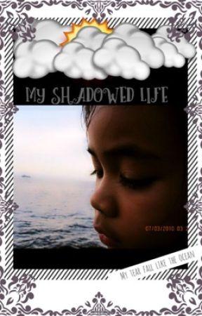 My Shadowed Life by Lone_GirlWolf