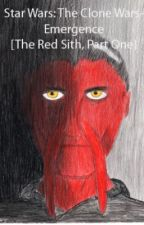 Star Wars: The Clone Wars - Emergence [The Red Sith, Part One] by OrangeGalen