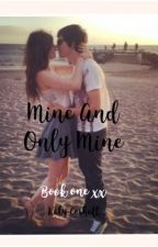 Book one: Mine and Only Mine by Fictional_At_Heart