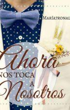 Ahora Nos Toca A Nosotros  (SNUH) by maria7ronaldo