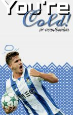 You're Cold || André Silva ✔ by -asantossilva