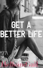 Get A Better life||E. F.  by helloimgail