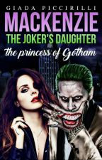 Mackenzie The Joker's Daughter (#Wattys2017) by giadapiccirilli