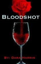 Bloodshot by dara_elise_44