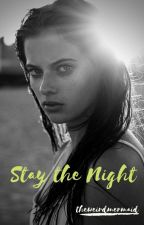 Stay the Night by theweirdmermaid