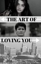 The Art Of Loving You by tigerlilyforyou