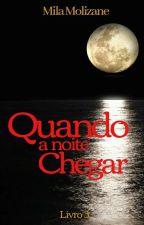 """""""QUANDO A NOITE CHEGAR"""" by CamilaMolizane"""